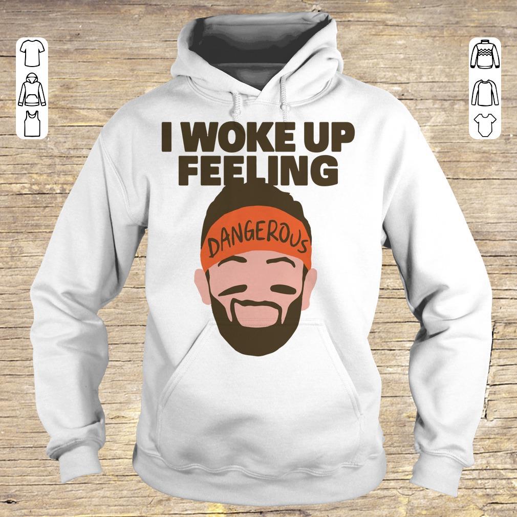 Official I Woke Up Feeling Baker Mayfield Dangerous Shirt Hoodie Hoodie.jpg