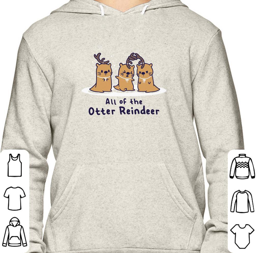 Original All of the otter reindeer shirt