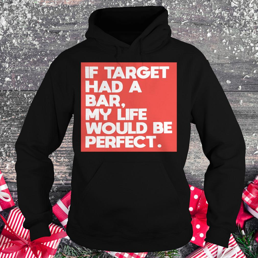 Original If target had a bar, my life would be perfect shirt Hoodie