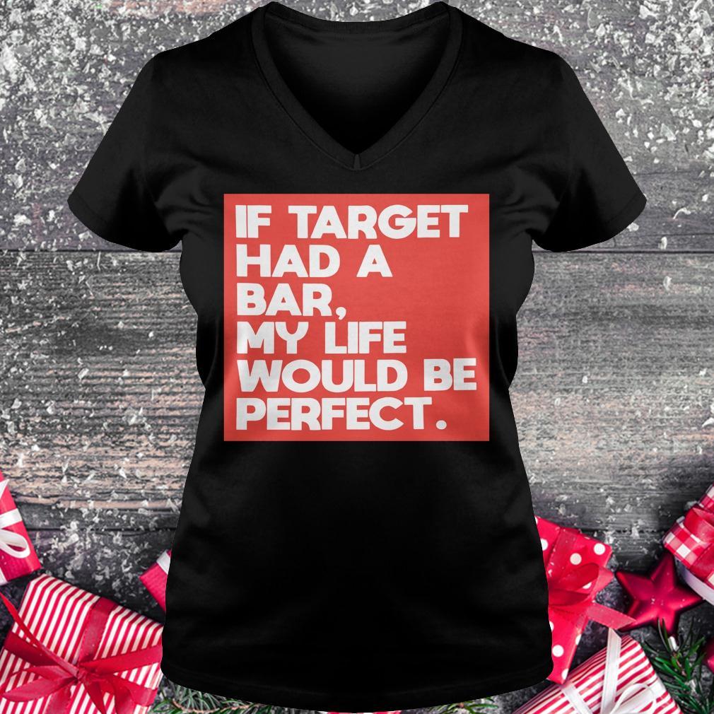 Original If target had a bar, my life would be perfect shirt Ladies V-Neck