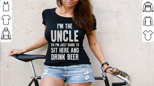 Pretty I M The Uncle So I M Just Going To Sit Here And Drink Beer Shirt 3 1.jpg