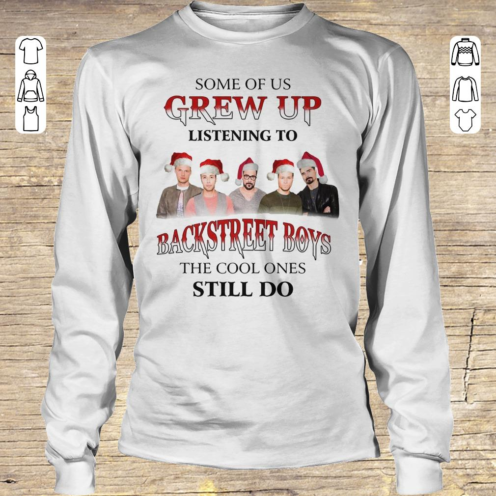 Pretty Some of us grew up listening to Backstreet Boys the cool ones still do shirt Longsleeve Tee Unisex