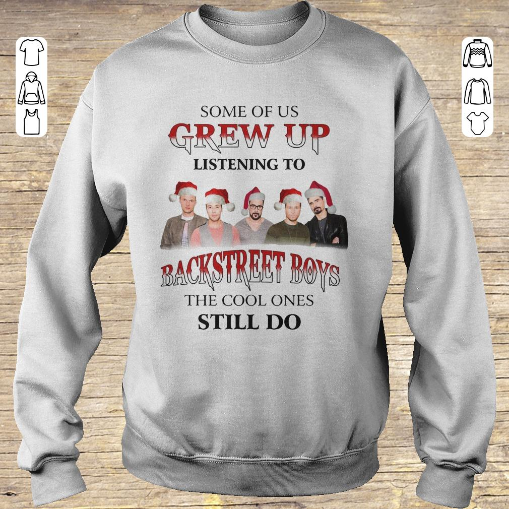 Pretty Some Of Us Grew Up Listening To Backstreet Boys The Cool Ones Still Do Shirt Sweatshirt Unisex 1.jpg