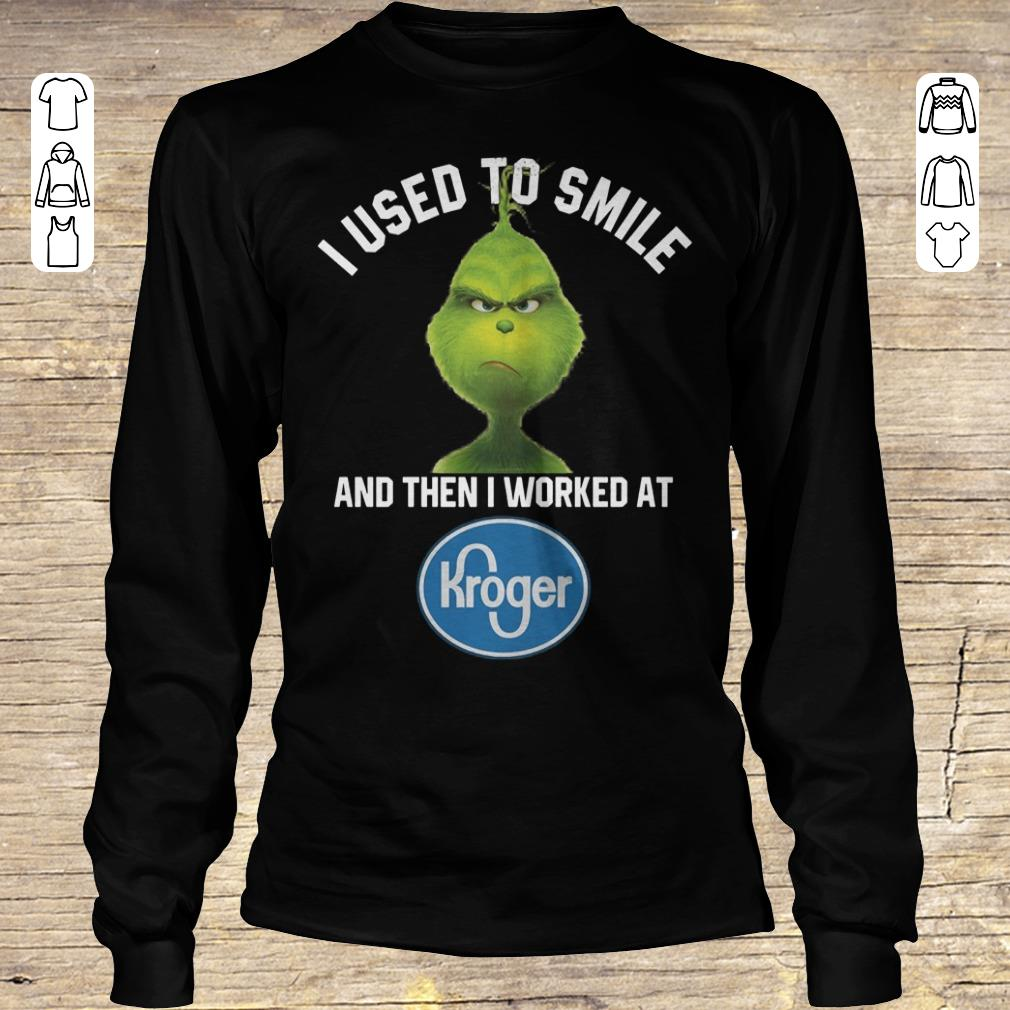 Top Grinch I used to smile and then i worked at Kroger shirt, sweater Longsleeve Tee Unisex