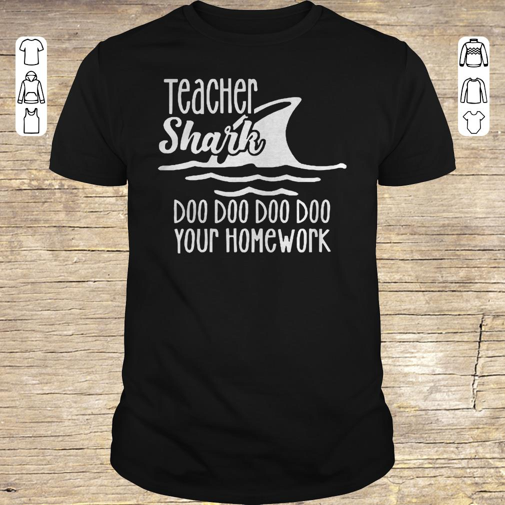 Top Teacher Shark Doo Doo Doo Your Homework Shirt Sweater Classic Guys Unisex Tee.jpg