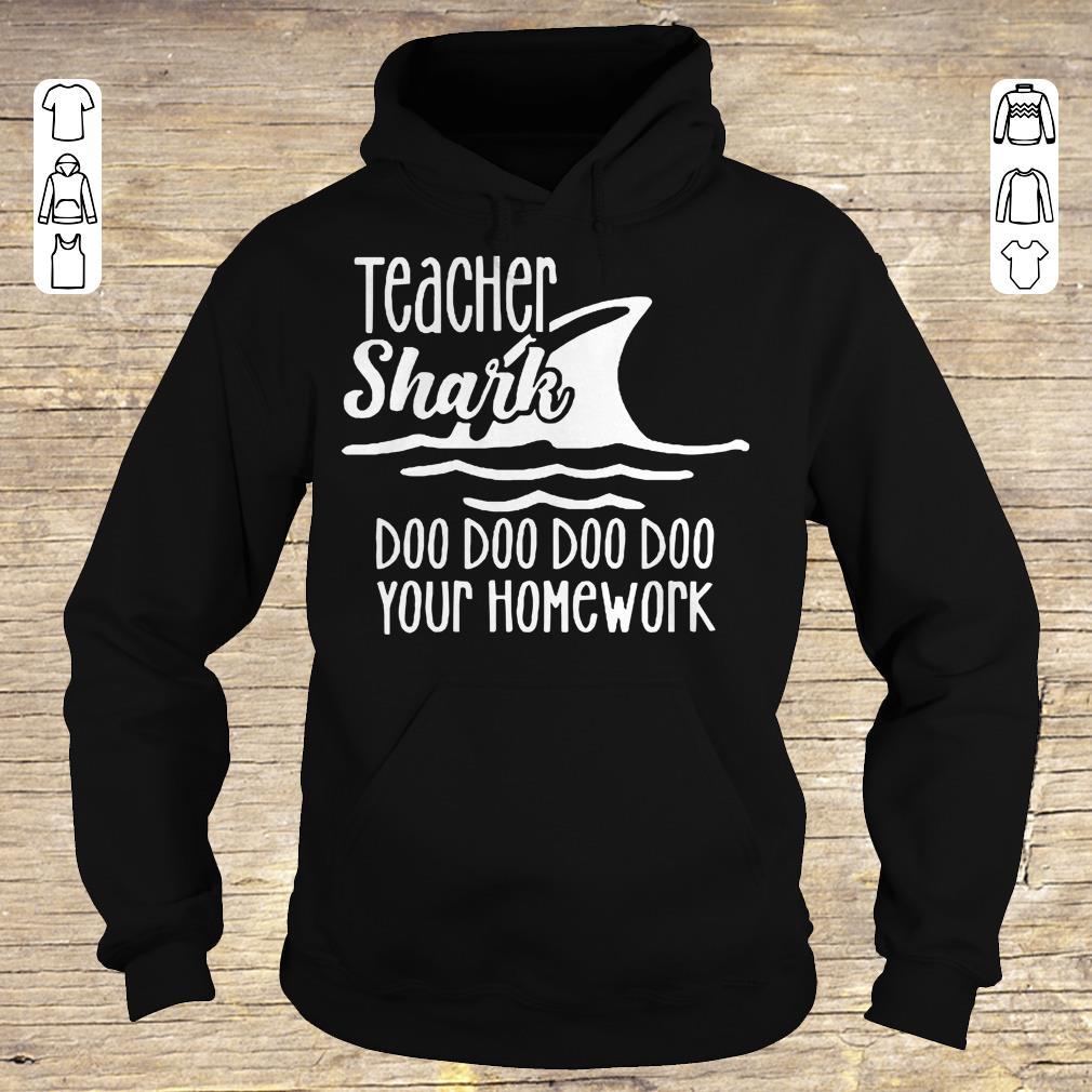Top Teacher shark doo doo doo your homework Shirt sweater Hoodie