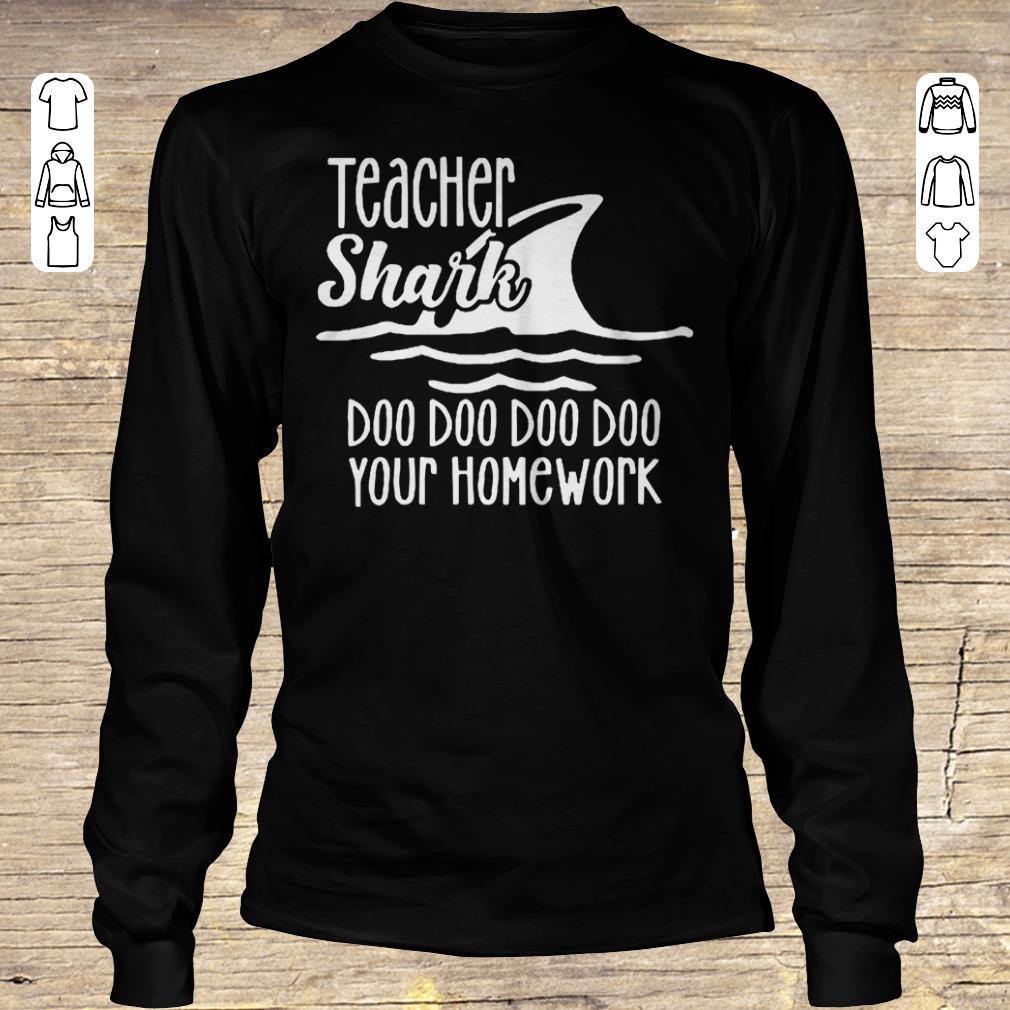 Top Teacher shark doo doo doo your homework Shirt sweater Longsleeve Tee Unisex
