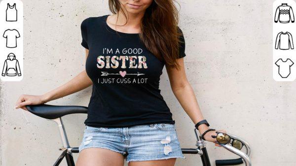 Nice I M A Good Sister I Just Cuss A Lot Shirt 3 1.jpg