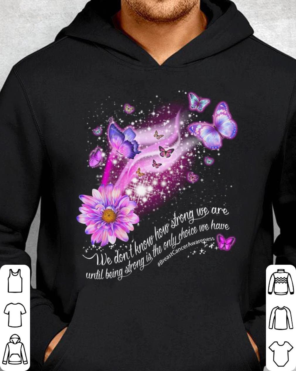 https://officialshirts.net/tee/2019/02/Butterfly-We-don-t-know-how-strong-we-are-until-being-strong-shirt_4.jpg