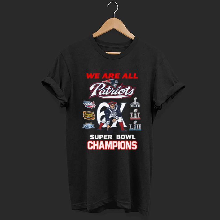 d980041e New England Patriots We Are All Patriots 6x Super Bowl Champions copy shirt