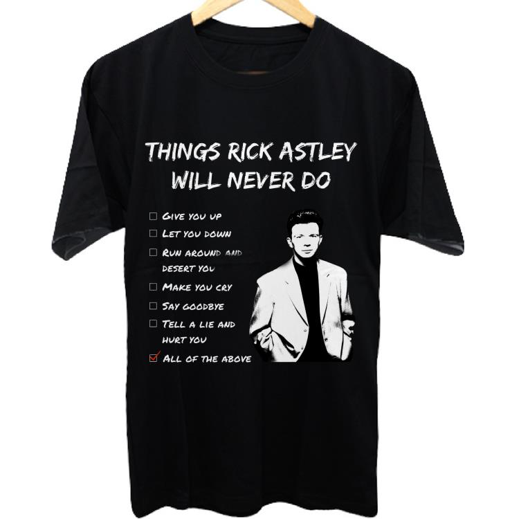 Awesome Rickroller Things Rick Astley Will Never Do shirt
