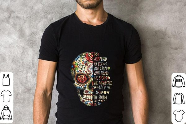 Pretty Skull They Whispered To Her You Can T With Stand The Storm She Whispered Back I Am The Storm Shirt 2 1.jpg