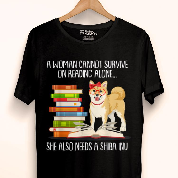Hot A Woman Cannot Survive On Reading Alone.. She Also Needs A Shiba Inu shirt