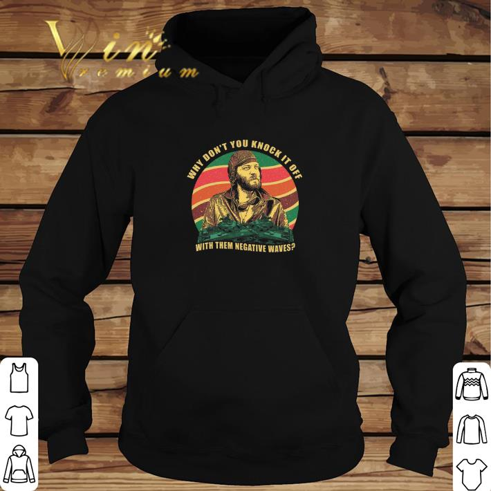 Official Kelly's Heroes why don't you knock it off with them negative waves shirt