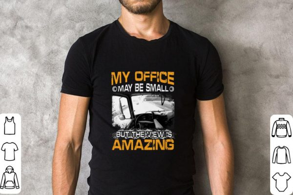 Original My Office May Be Small But The View Is Amazing Shirt 2 1.jpg