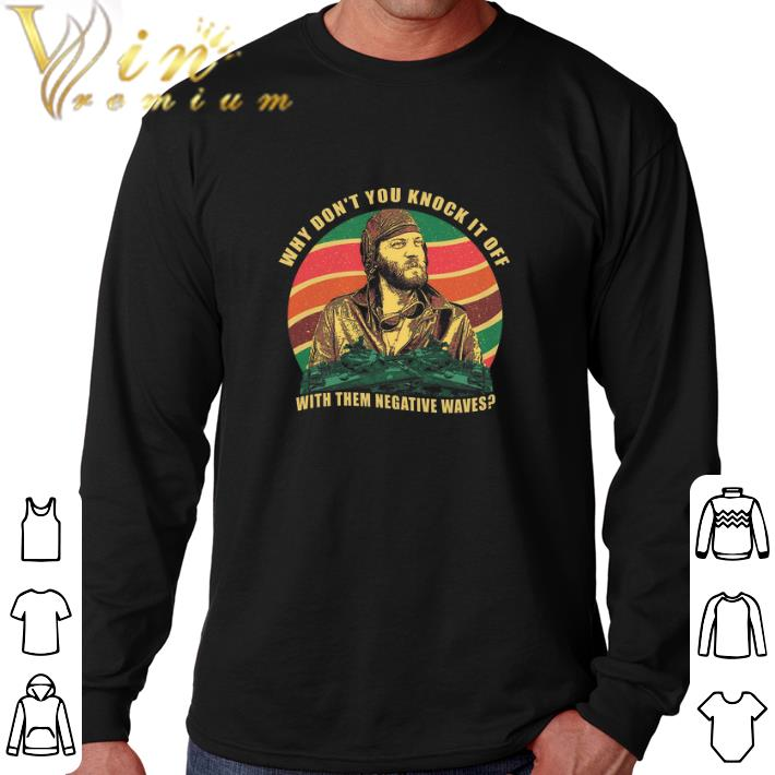 Premium Kelly's Heroes why don't you knock it off with them negative waves shirt