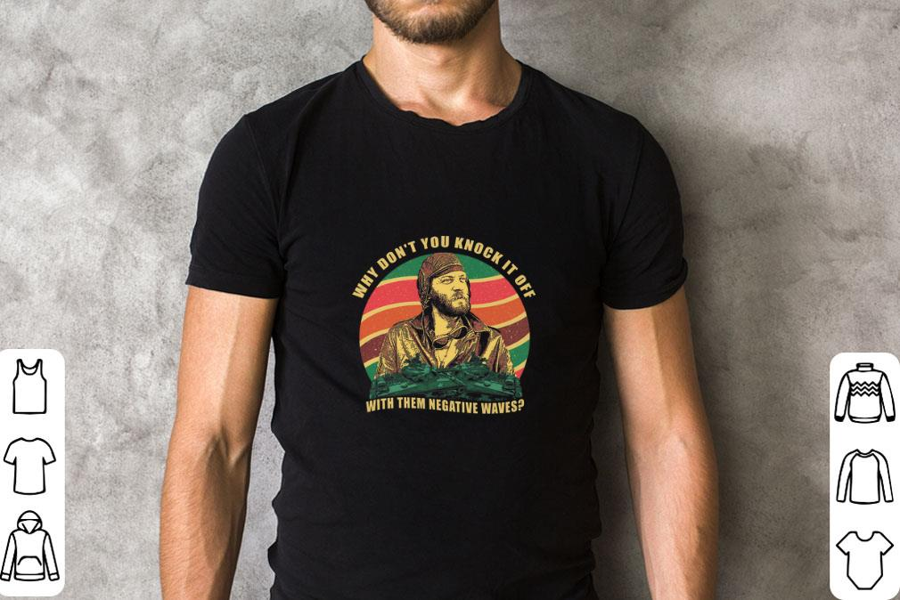 Pretty Kelly S Heroes Why Don T You Knock It Off With Them Negative Waves Shirt 2 1.jpg