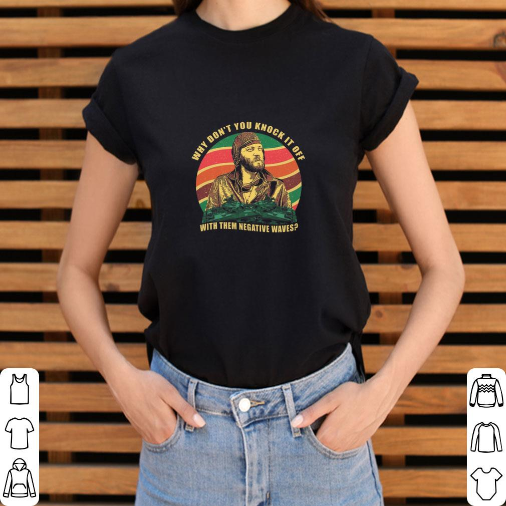 Pretty Kelly S Heroes Why Don T You Knock It Off With Them Negative Waves Shirt 3 1.jpg