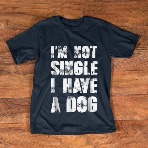 Top I'm Not Single I Have A Dog shirt