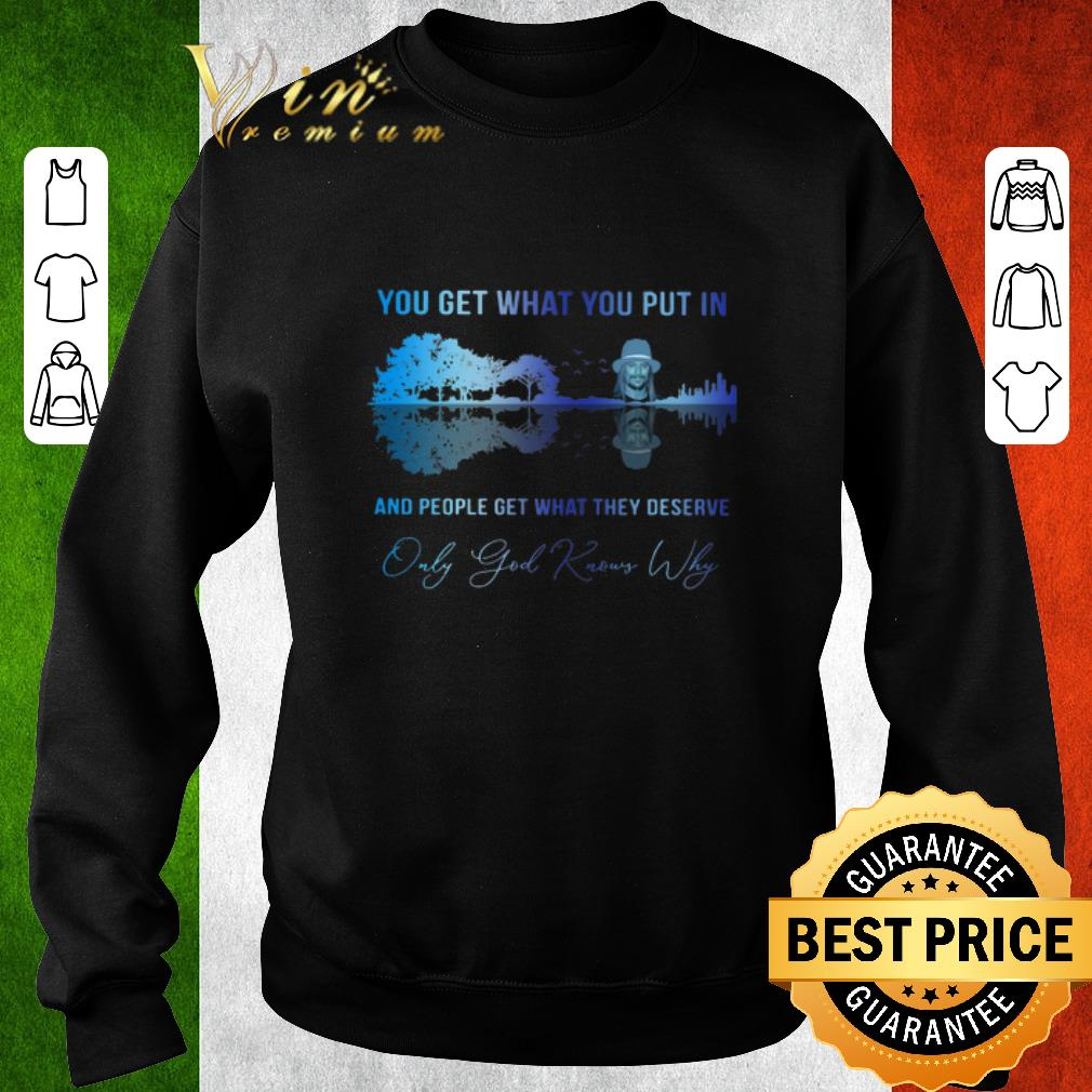 Awesome Kid rock you get what you put in only god knows why guitar lake shirt