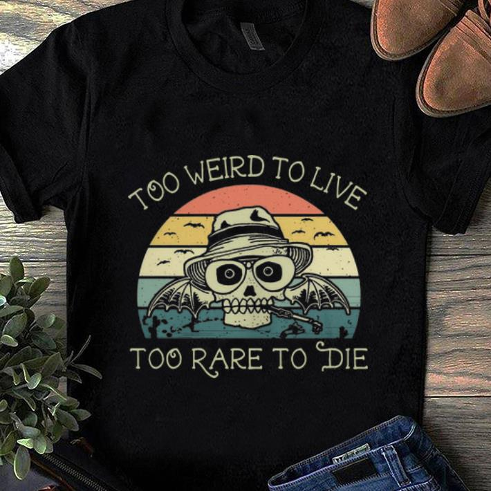 Awesome Vintage Skull Too Weird To Live Too Rare To Die shirt