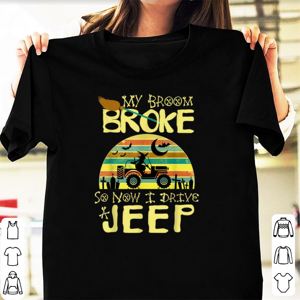 Nice My Broom Broke So Now I Drive A Jeep Vintage shirt