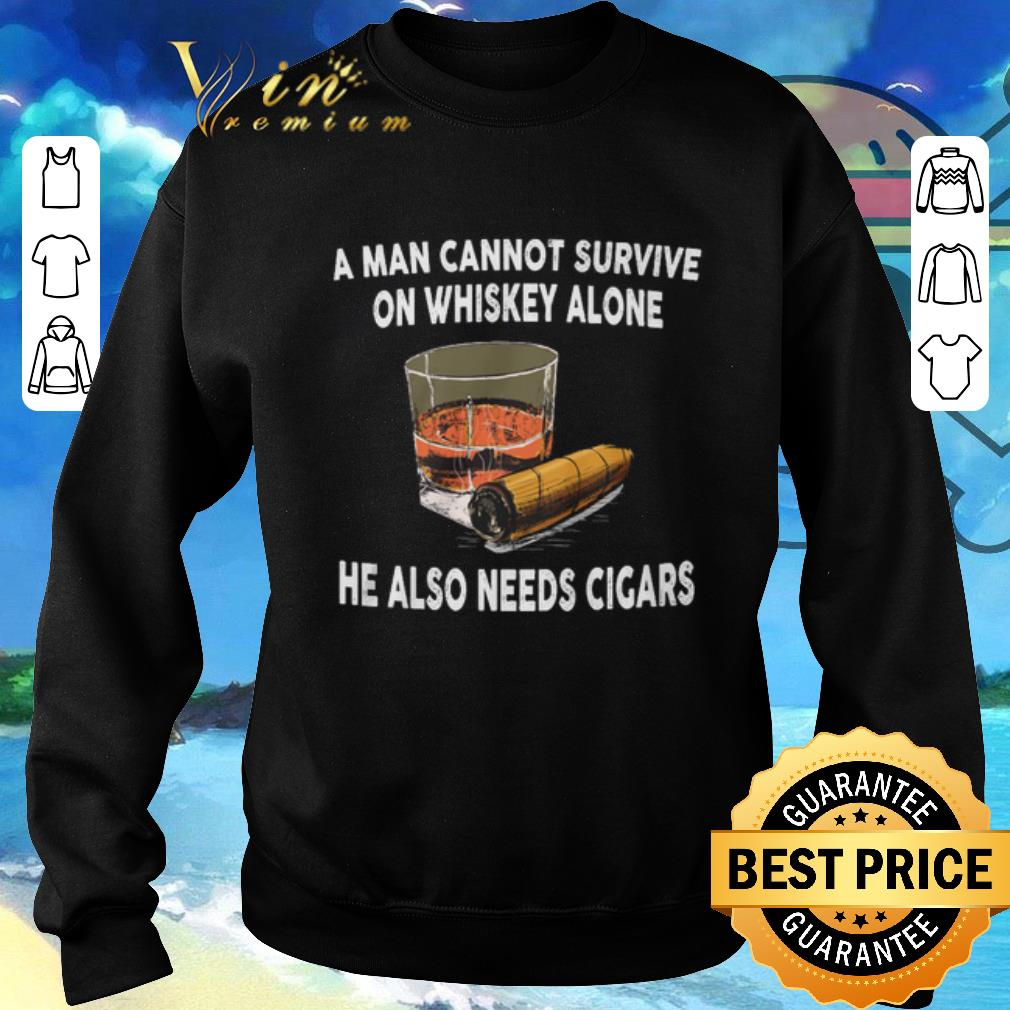 Official A man cannot survive on whiskey alone he also needs cigars shirt