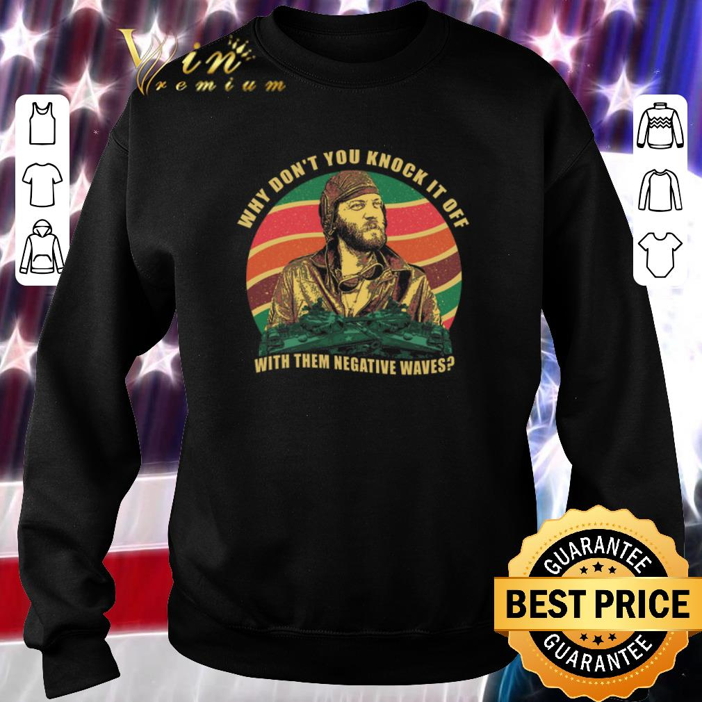 Original Kelly's Heroes why don't you knock it off with them negative waves shirt