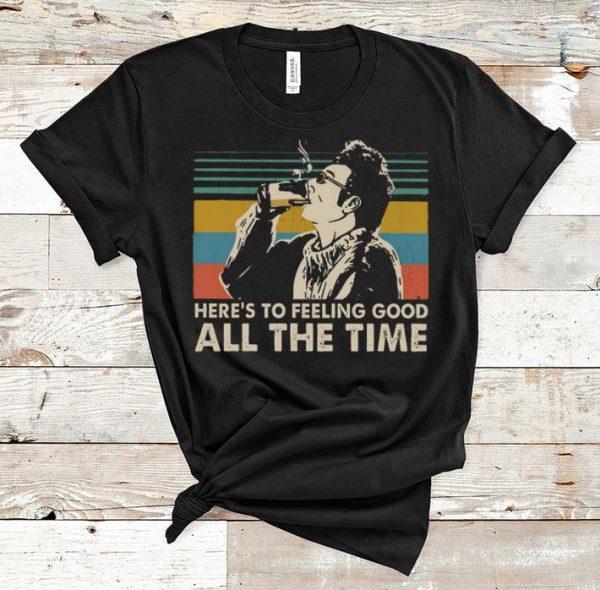 Premium Vintage Here S To Feeling Good All The Time Cosmo Kramer Shirt 1 1.jpg