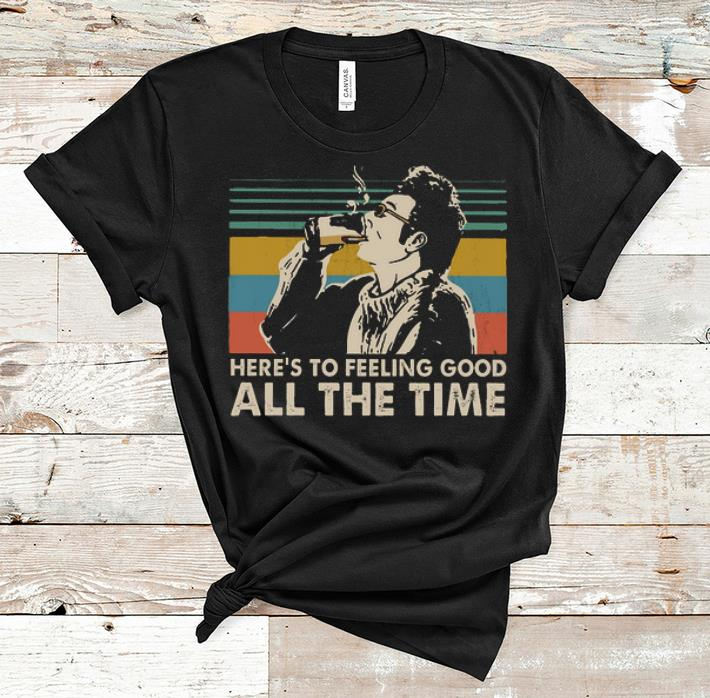Premium Vintage Here's To Feeling Good All The Time Cosmo Kramer shirt