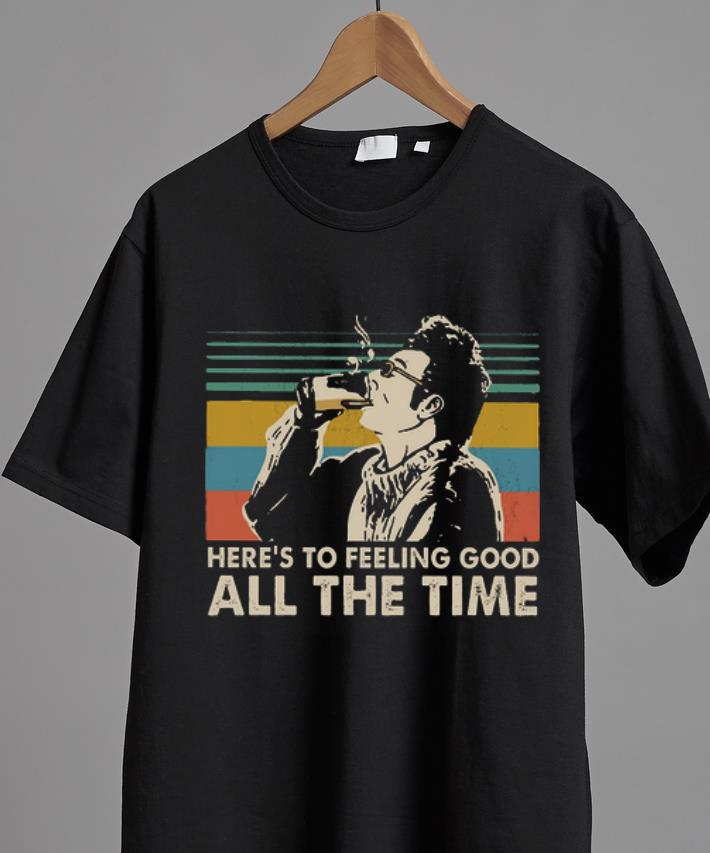 Premium Vintage Here S To Feeling Good All The Time Cosmo Kramer Shirt 2 1.jpg