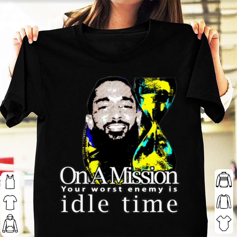 Top On A Mission Your Worst Enemy Is Idle Time Nipsey Hussle Shirt 1 1.jpg
