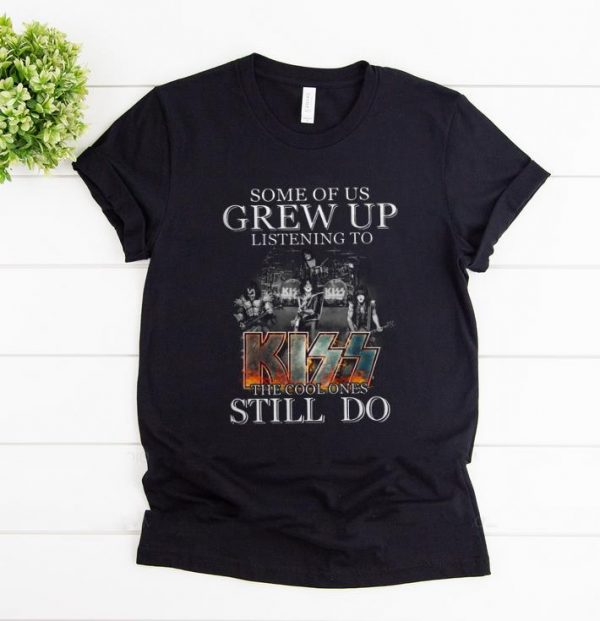 Hot Some Of Us Grew Up Listening To Kiss The Cool Ones Still Do Shirt 1 1.jpg