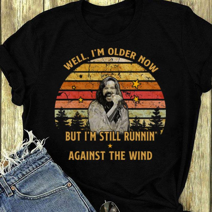 Awesome Well I'm Older Now But I Am Still Runnin' Against The Wind Bob Seger Vintage shirt