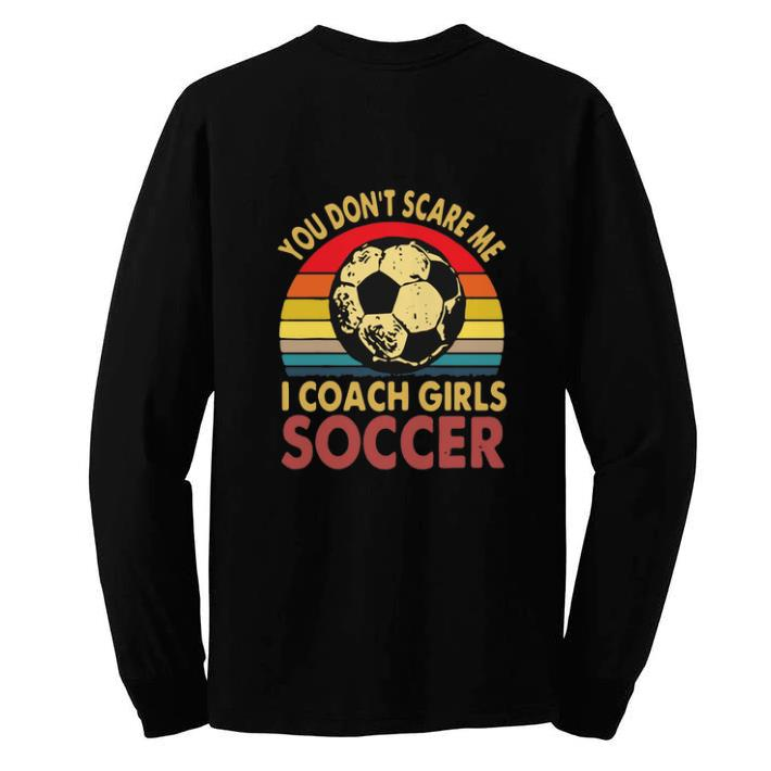 Awesome You don't scare me i coach girls soccer vintage shirt
