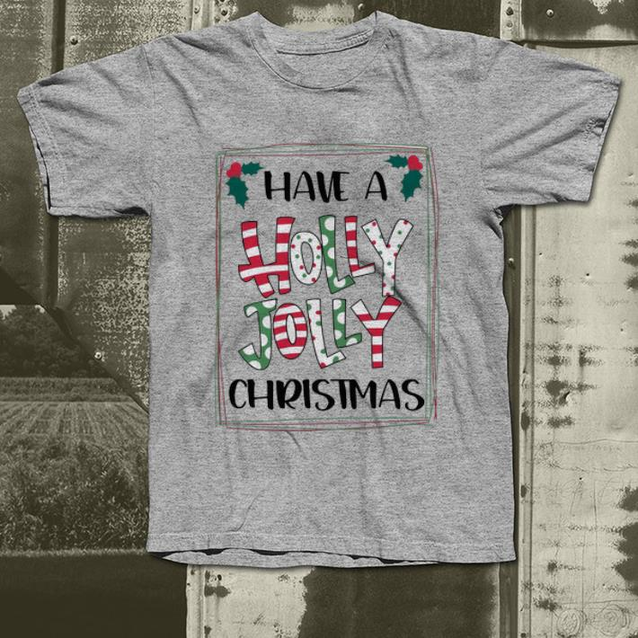 Official Have A Holly Jolly Christmas Merry Xmas shirt