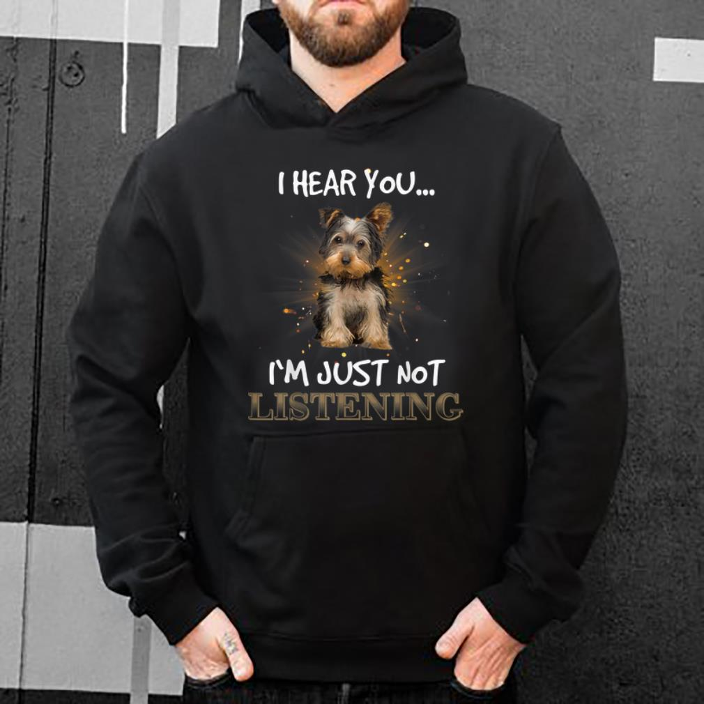 Premium Morkie I Hear You I'm Just Not Listening Dog shirt