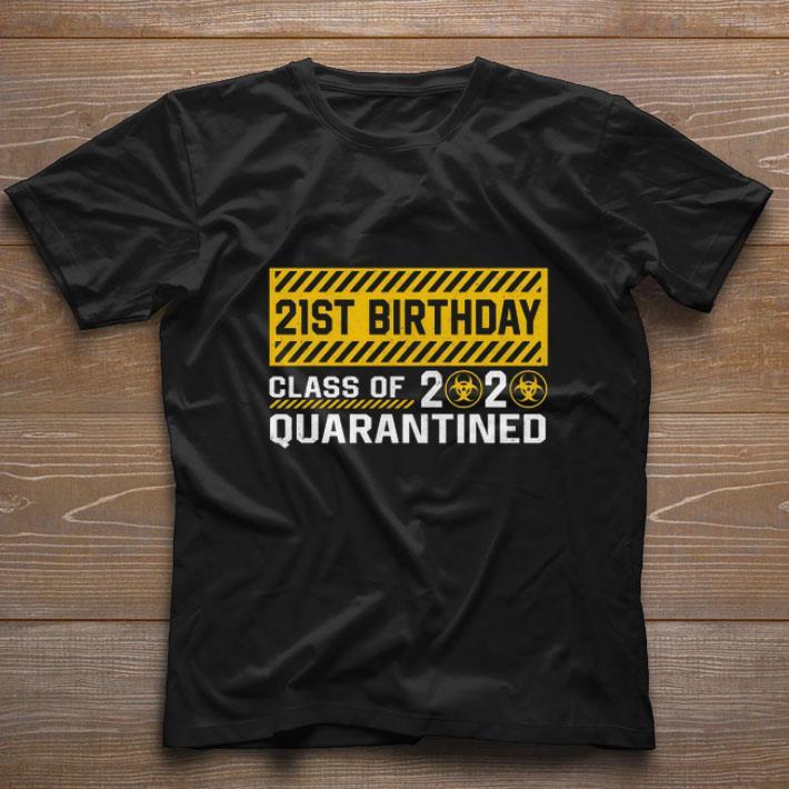 21st Birthday class of 2020 quarantined Coronavirus shirt