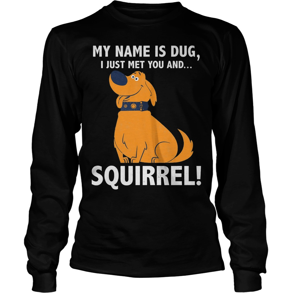 Disney Up My Name Is Dug I Just Met You And Squirrel Longsleeve