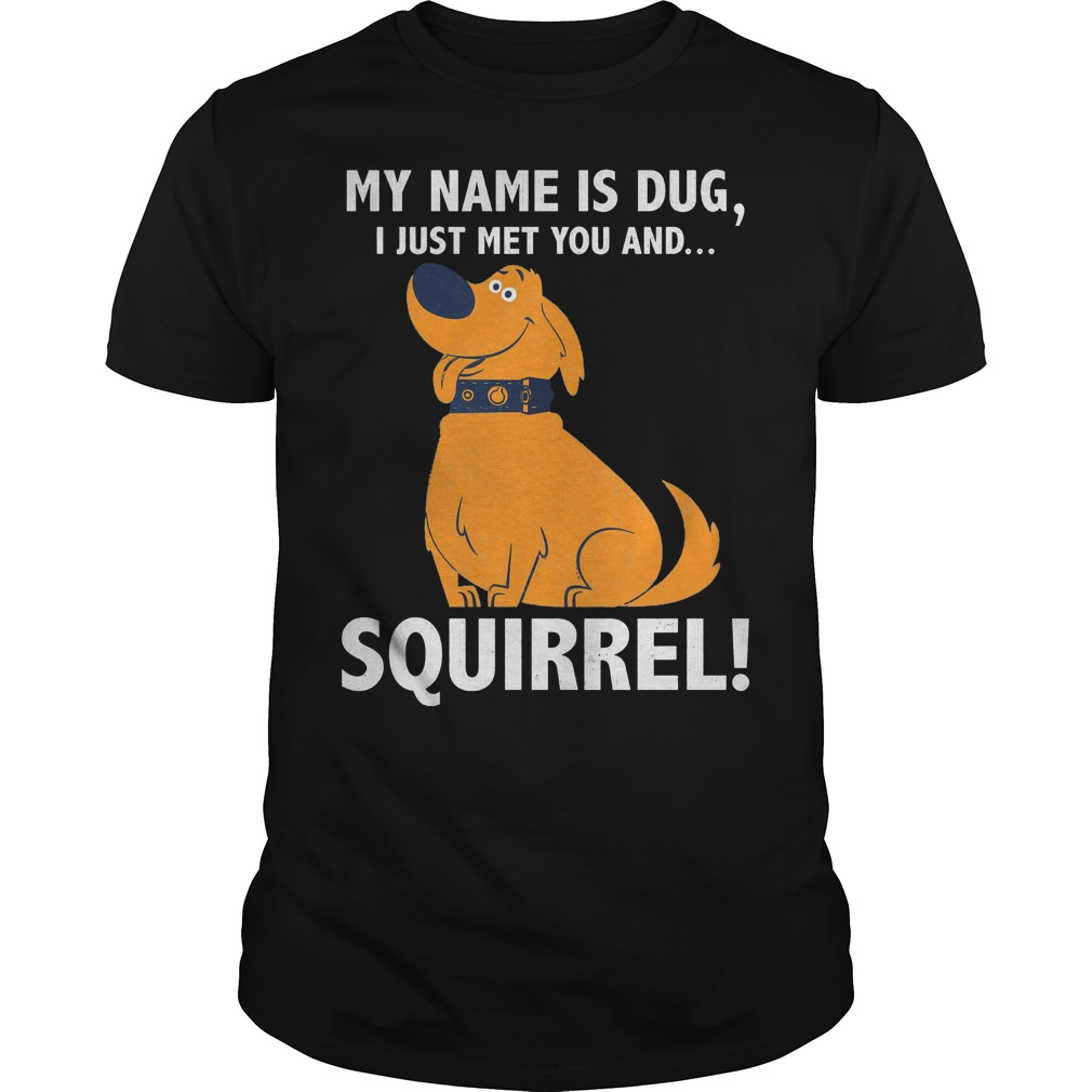 Disney Up My Name Is Dug I Just Met You And Squirrel Shirt