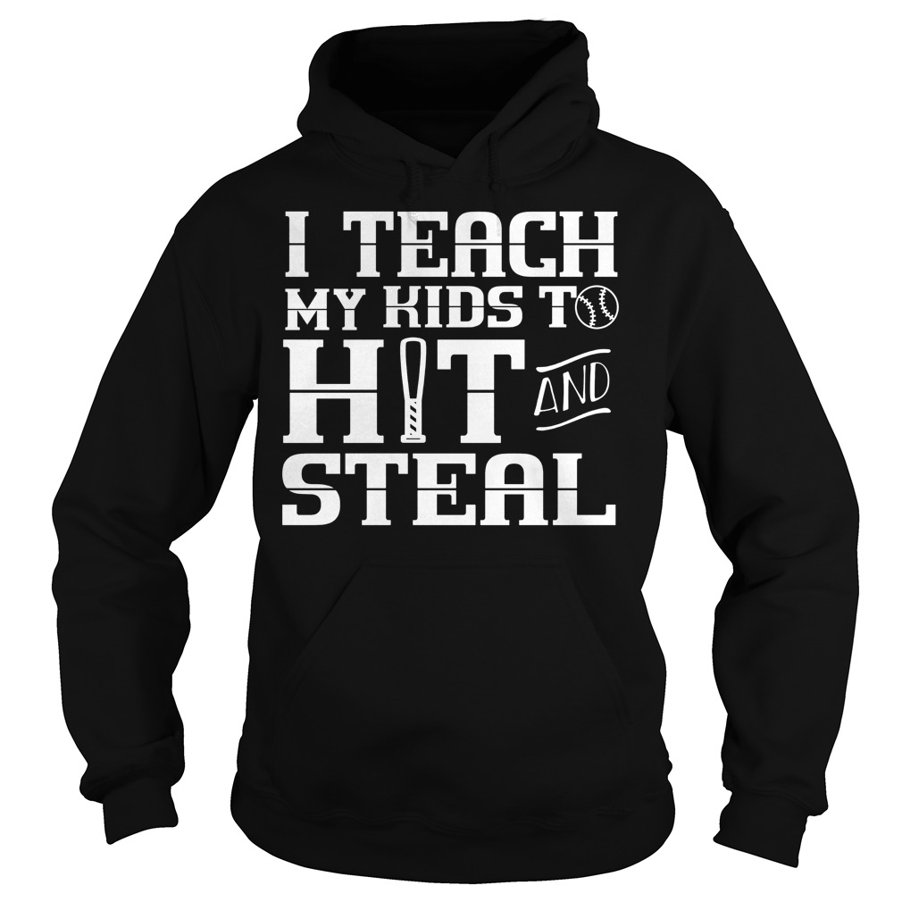I Teach My Kids To Hit And Steal Hoodie