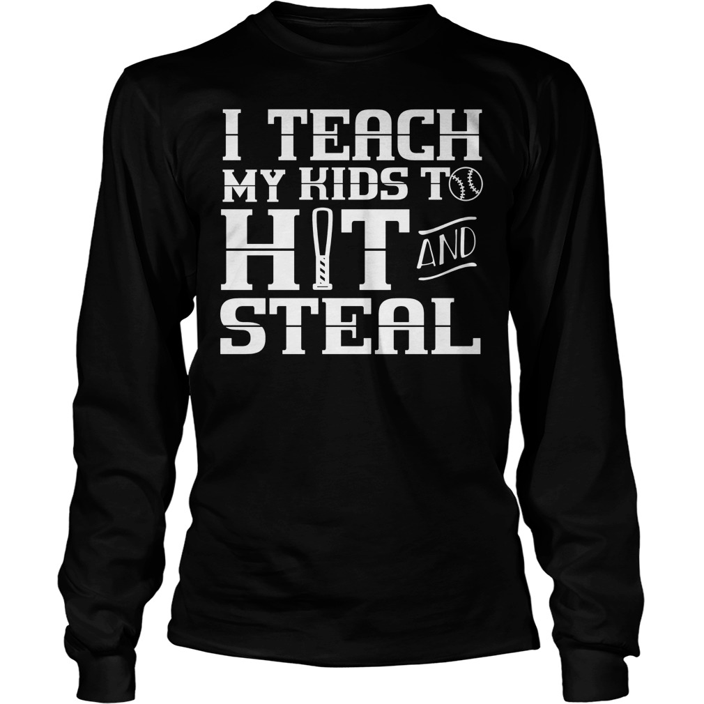 I Teach My Kids To Hit And Steal Longsleeve