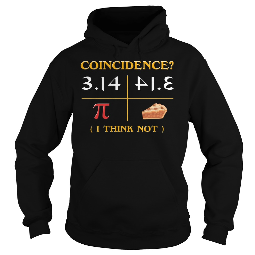 Pi Day 2018 Coincidence I Think Not Hoodie