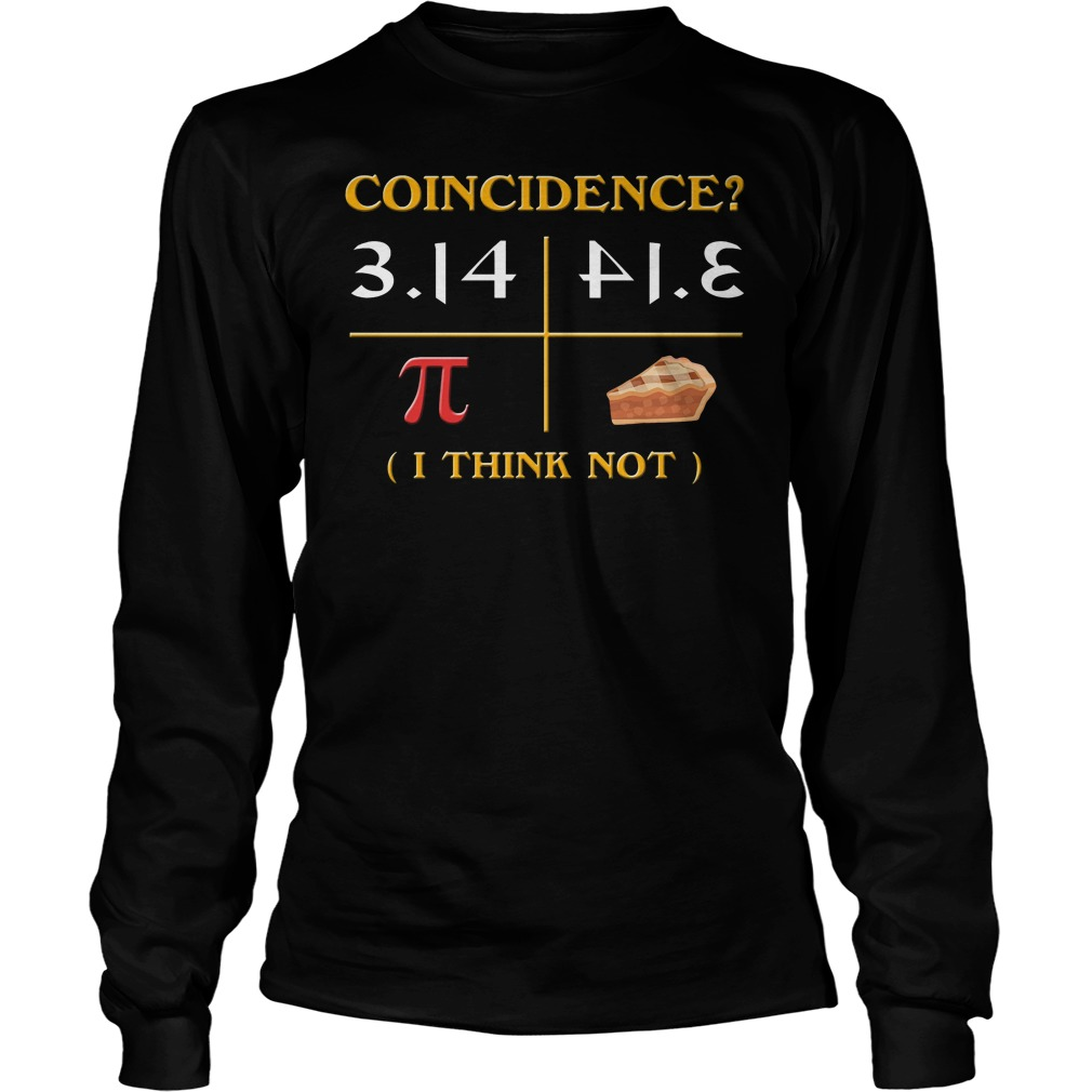 Pi Day 2018 Coincidence I Think Not Longsleeve