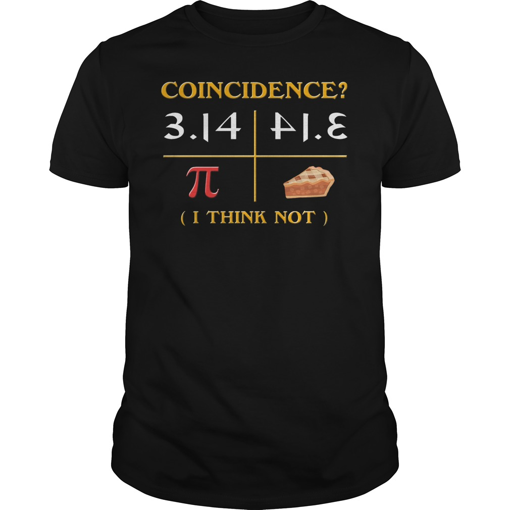Pi Day 2018 Coincidence I Think Not Shirt