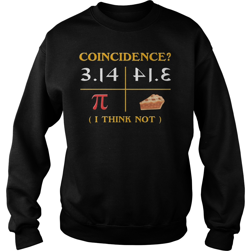 Pi Day 2018 Coincidence I Think Not Sweater