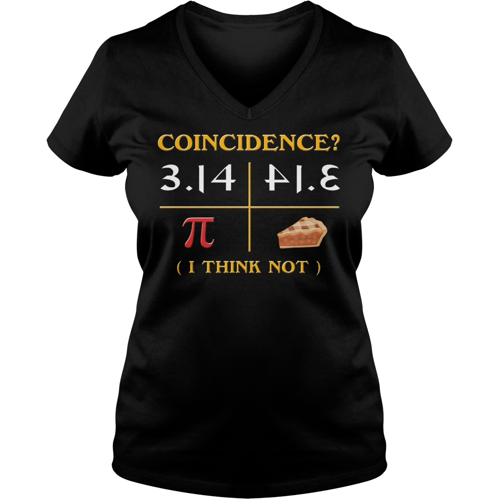 Pi Day 2018 Coincidence I Think Not V Neck