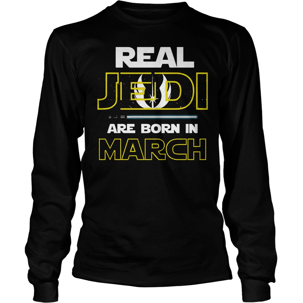 Real Jedi Are Born In March Longsleeve