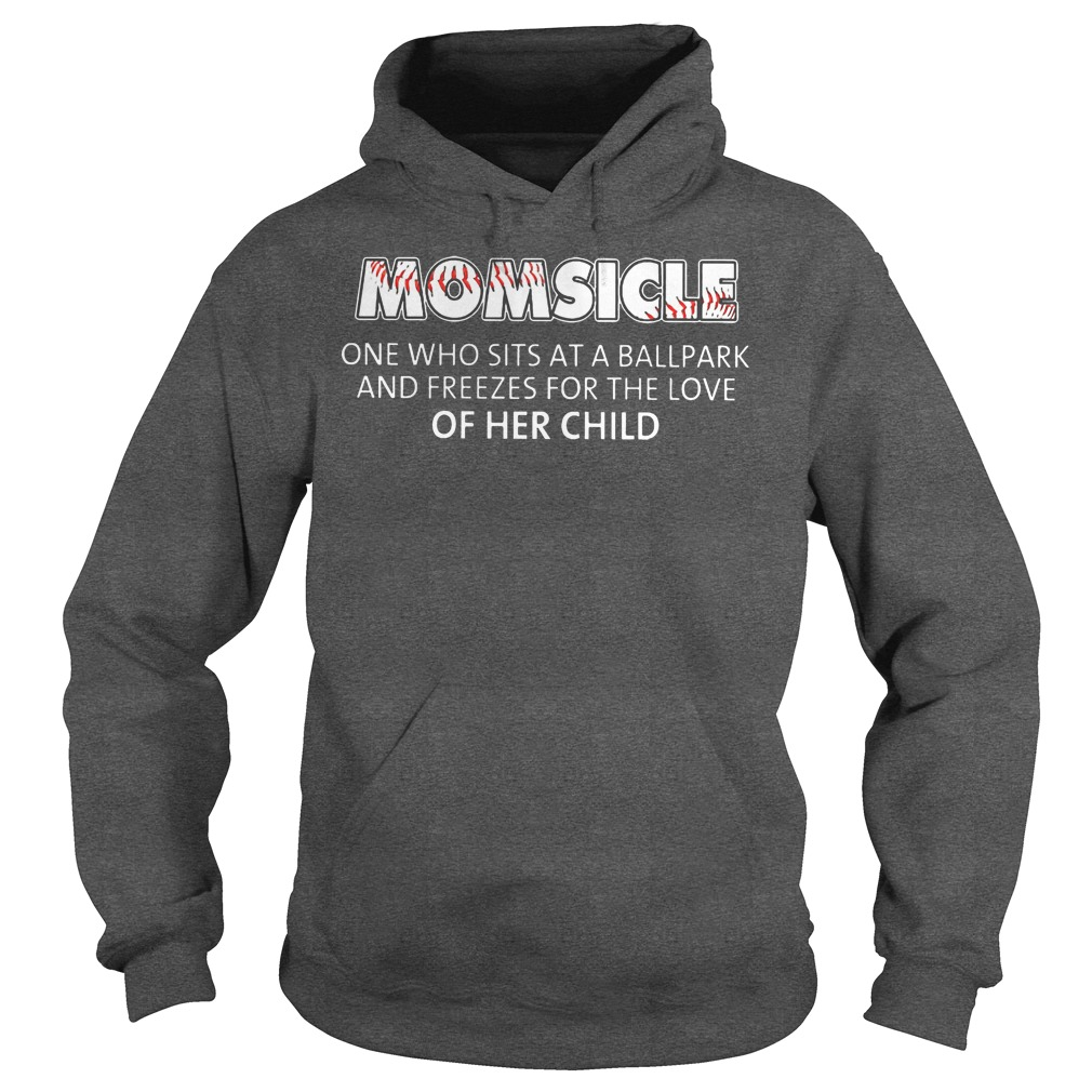 Baseball Momsicle One Who Sits At A Ball Park Shirt Hoodie