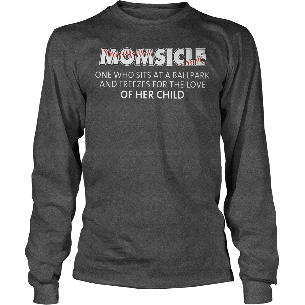 Baseball Momsicle One Who Sits At A Ball Park Shirt Longsleeve